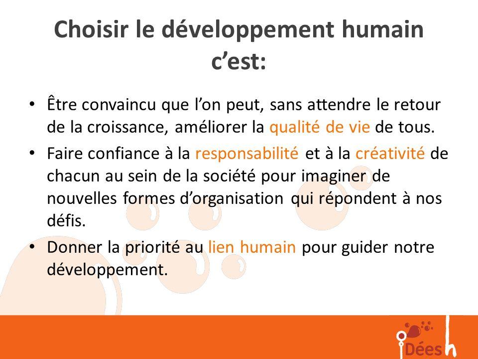 Choisir le développement humain cest: Être convaincu que lon peut, sans attendre le retour de la croissance, améliorer la qualité de vie de tous. Fair