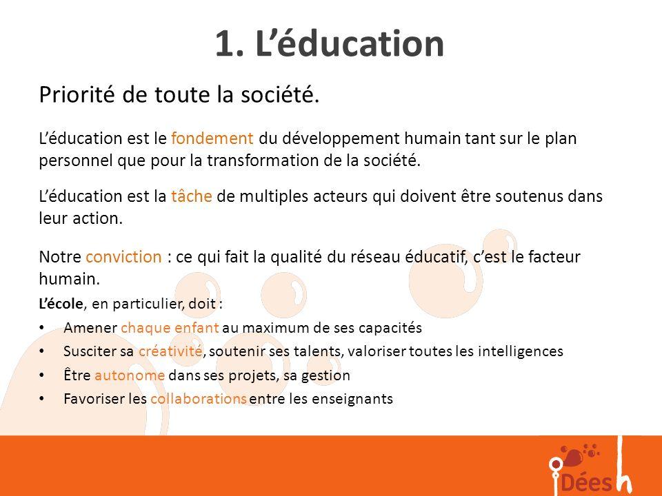 1. Léducation Priorité de toute la société. Léducation est le fondement du développement humain tant sur le plan personnel que pour la transformation