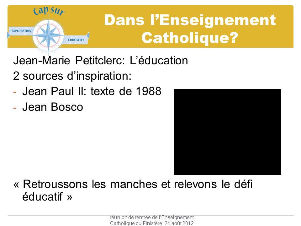 Dans lEnseignement Catholique? Jean-Marie Petitclerc: Léducation 2 sources dinspiration: - Jean Paul II: texte de 1988 - Jean Bosco « Retroussons les