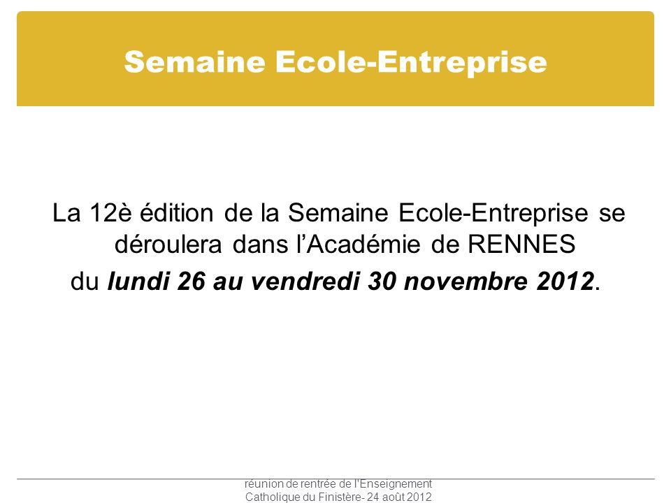 Semaine Ecole-Entreprise La 12è édition de la Semaine Ecole-Entreprise se déroulera dans lAcadémie de RENNES du lundi 26 au vendredi 30 novembre 2012.