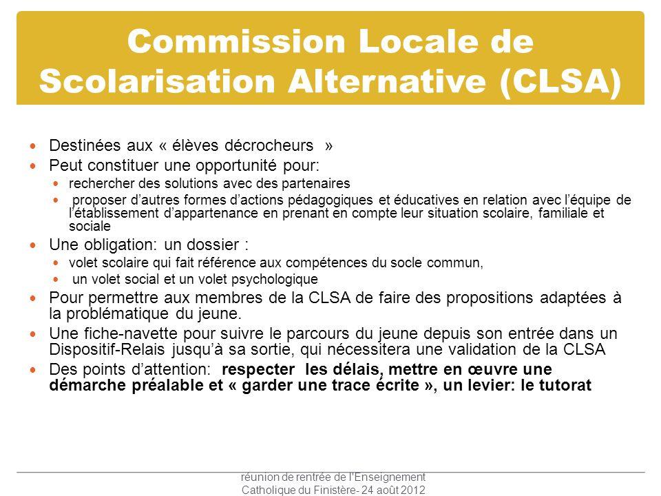 Commission Locale de Scolarisation Alternative (CLSA) Destinées aux « élèves décrocheurs » Peut constituer une opportunité pour: rechercher des soluti