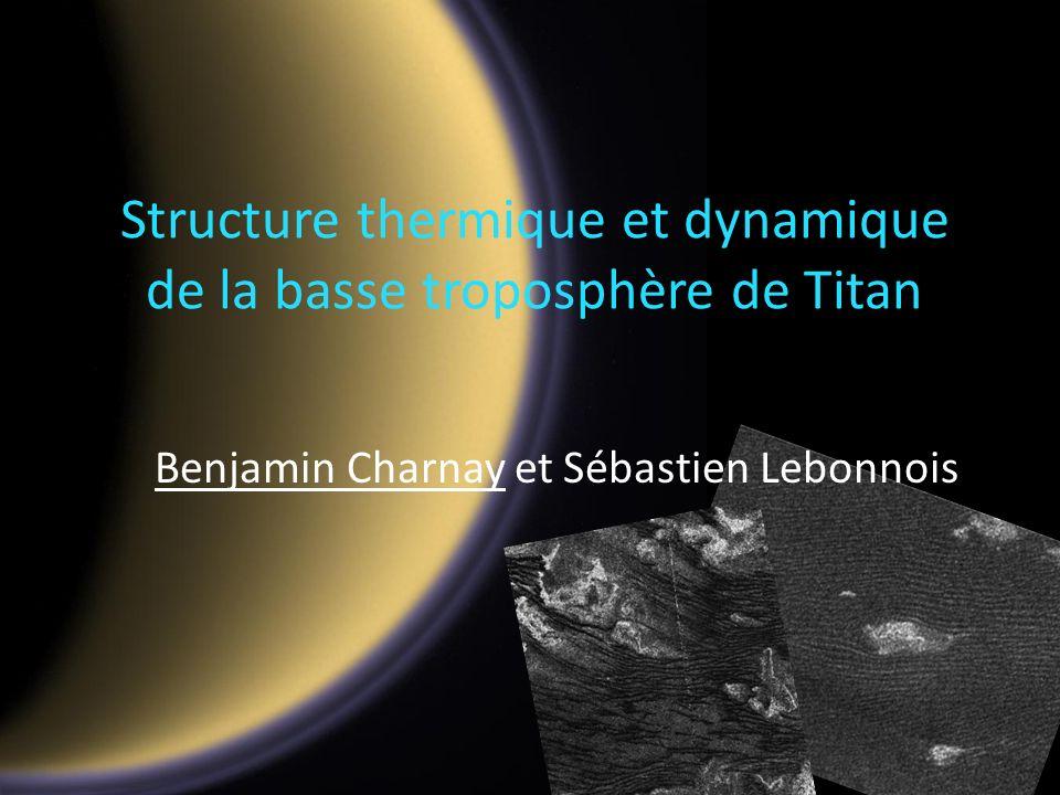 Structure thermique et dynamique de la basse troposphère de Titan Benjamin Charnay et Sébastien Lebonnois