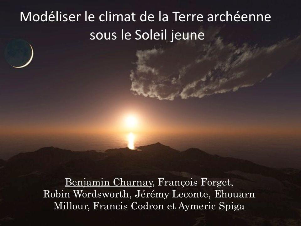 Modéliser le climat de la Terre archéenne sous le Soleil jeune Benjamin Charnay, François Forget, Robin Wordsworth, Jérémy Leconte, Ehouarn Millour, F
