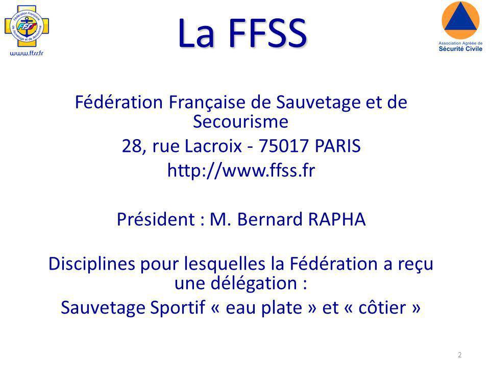 2 La FFSS Fédération Française de Sauvetage et de Secourisme 28, rue Lacroix - 75017 PARIS http://www.ffss.fr Président : M.