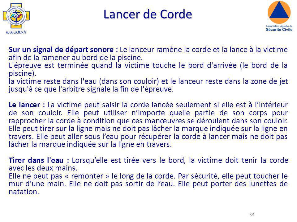 33 Lancer de Corde Sur un signal de départ sonore : Le lanceur ramène la corde et la lance à la victime afin de la ramener au bord de la piscine.