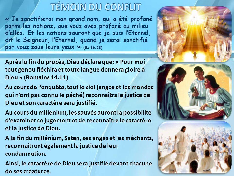 Après la fin du procès, Dieu déclare que: « Pour moi tout genou fléchira et toute langue donnera gloire à Dieu » (Romains 14.11) Au cours de lenquête,