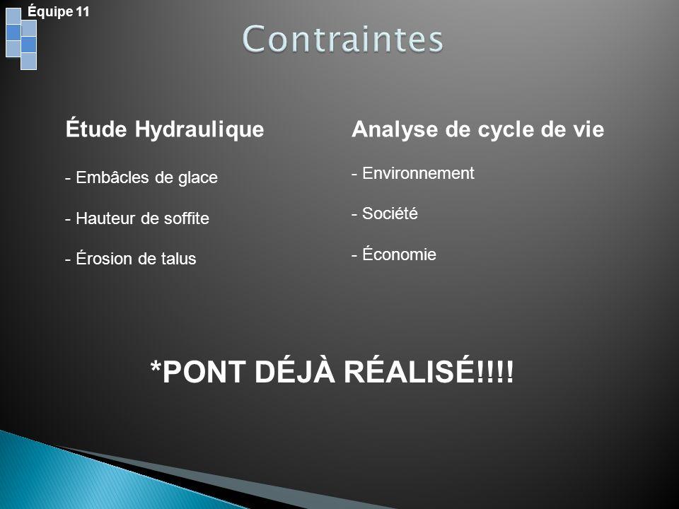 Équipe 11 Étude Hydraulique - Embâcles de glace - Hauteur de soffite - Érosion de talus Analyse de cycle de vie - Environnement - Société - Économie *