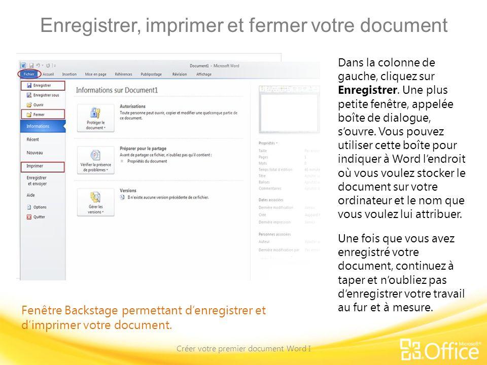 Enregistrer, imprimer et fermer votre document Créer votre premier document Word I Fenêtre Backstage permettant denregistrer et dimprimer votre document.