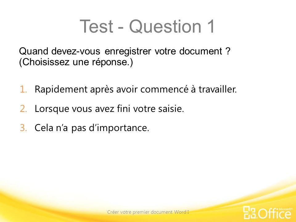 Test - Question 1 Quand devez-vous enregistrer votre document .