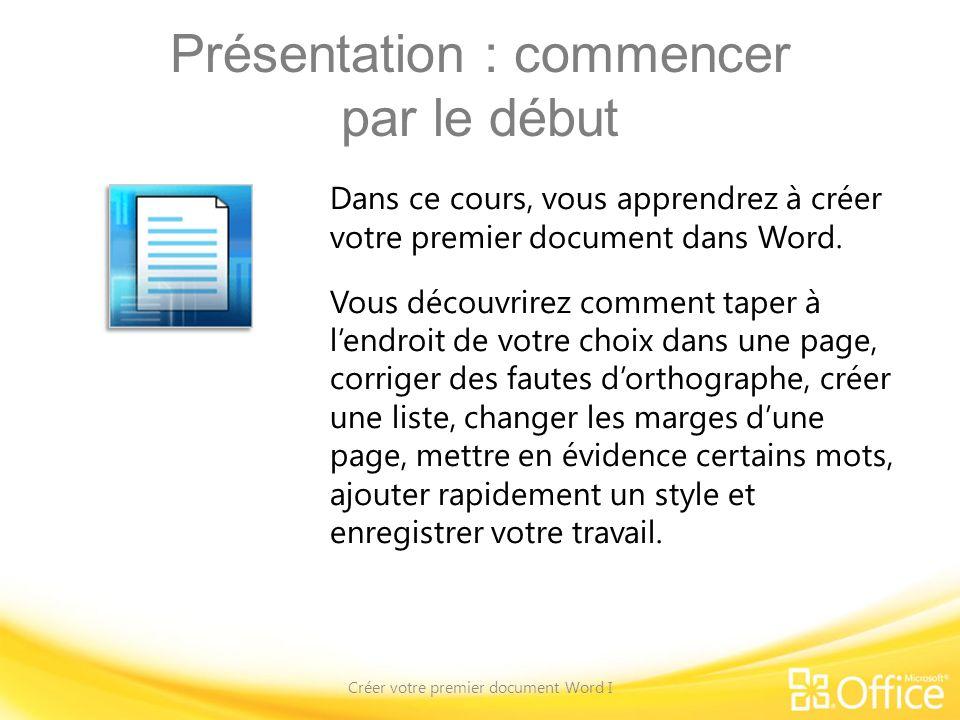 Présentation : commencer par le début Créer votre premier document Word I Dans ce cours, vous apprendrez à créer votre premier document dans Word.