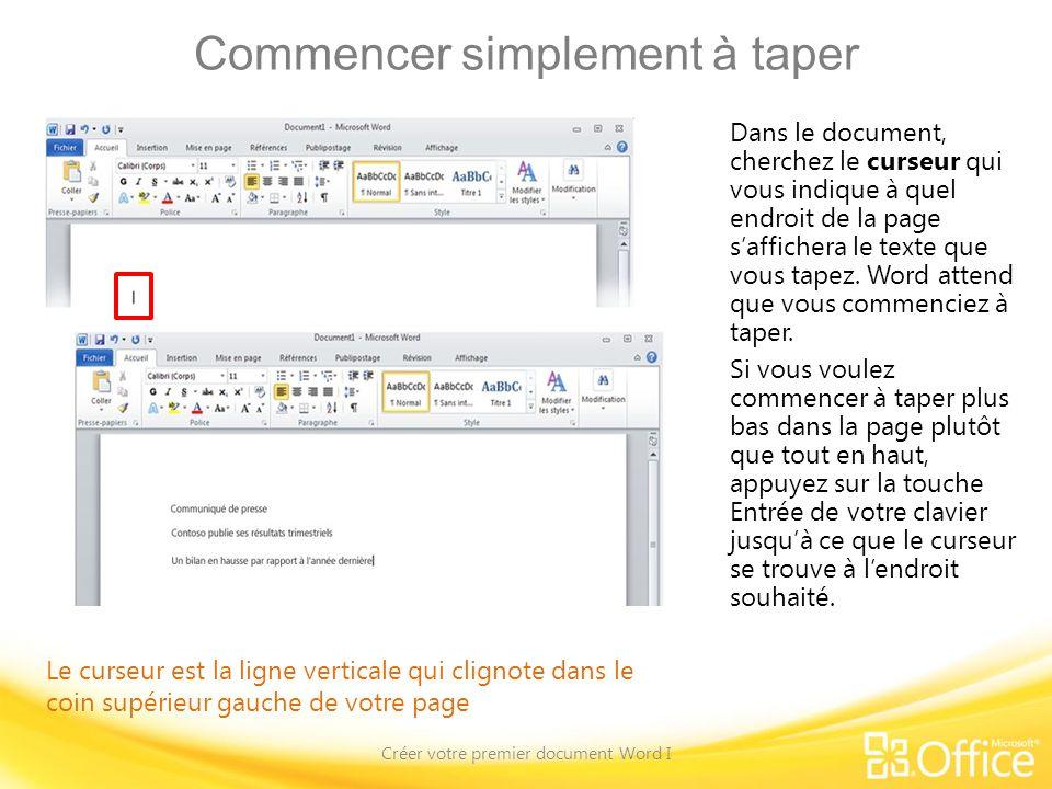 Commencer simplement à taper Créer votre premier document Word I Dans le document, cherchez le curseur qui vous indique à quel endroit de la page saffichera le texte que vous tapez.