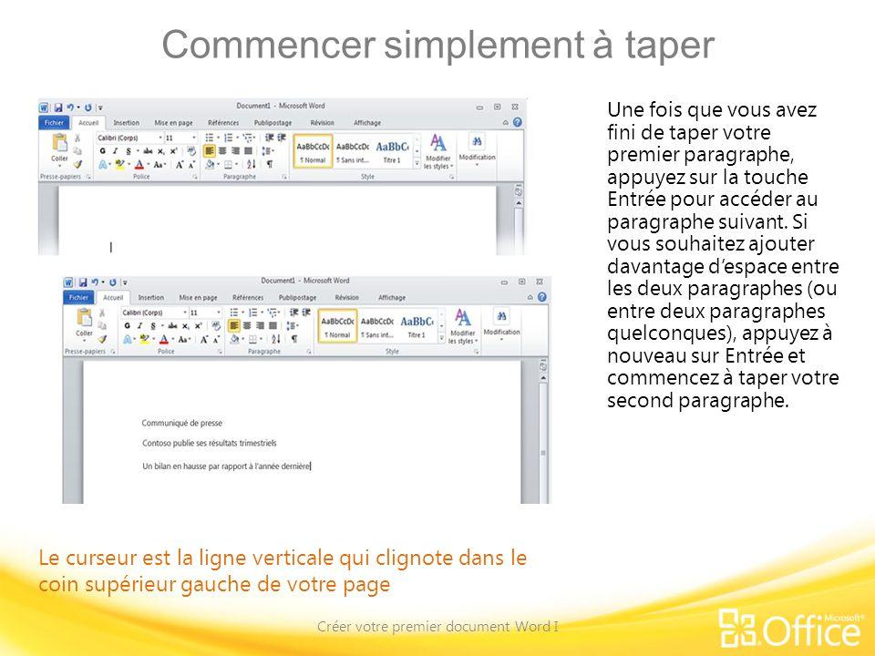 Commencer simplement à taper Créer votre premier document Word I Une fois que vous avez fini de taper votre premier paragraphe, appuyez sur la touche Entrée pour accéder au paragraphe suivant.