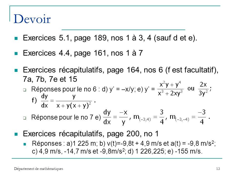 Département de mathématiques13 Devoir Exercices 5.1, page 189, nos 1 à 3, 4 (sauf d et e). Exercices 4.4, page 161, nos 1 à 7 Exercices récapitulatifs