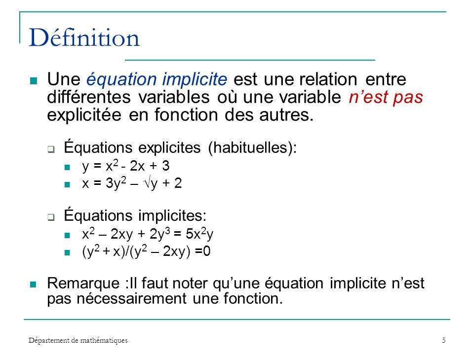 Département de mathématiques5 Définition Une équation implicite est une relation entre différentes variables où une variable nest pas explicitée en fo