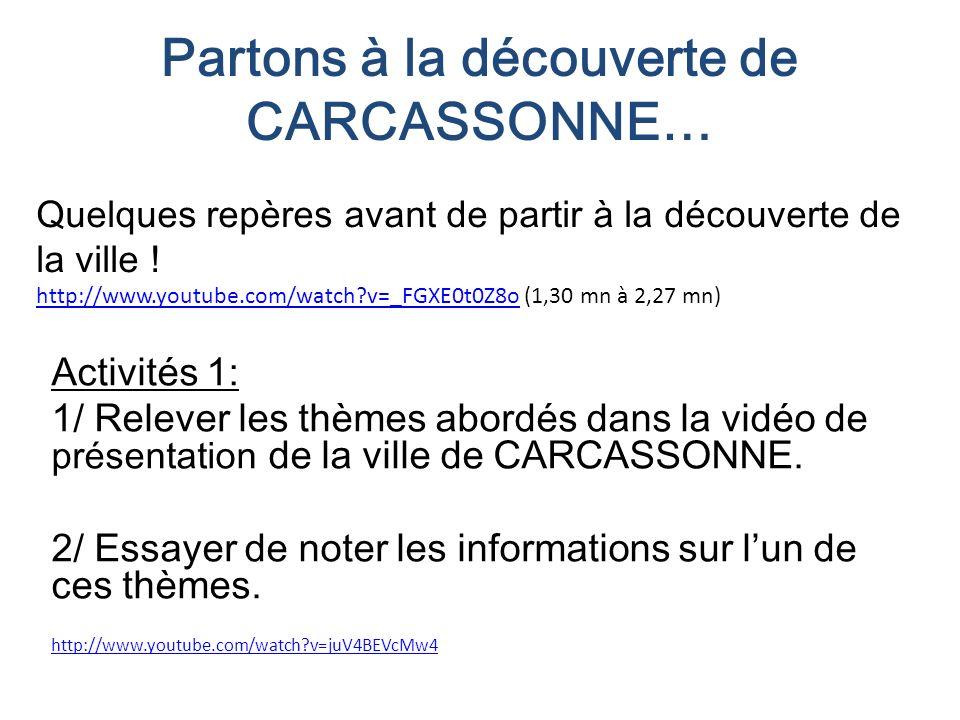 Partons à la découverte de CARCASSONNE… Activités 1: 1/ Relever les thèmes abordés dans la vidéo de présentation de la ville de CARCASSONNE.