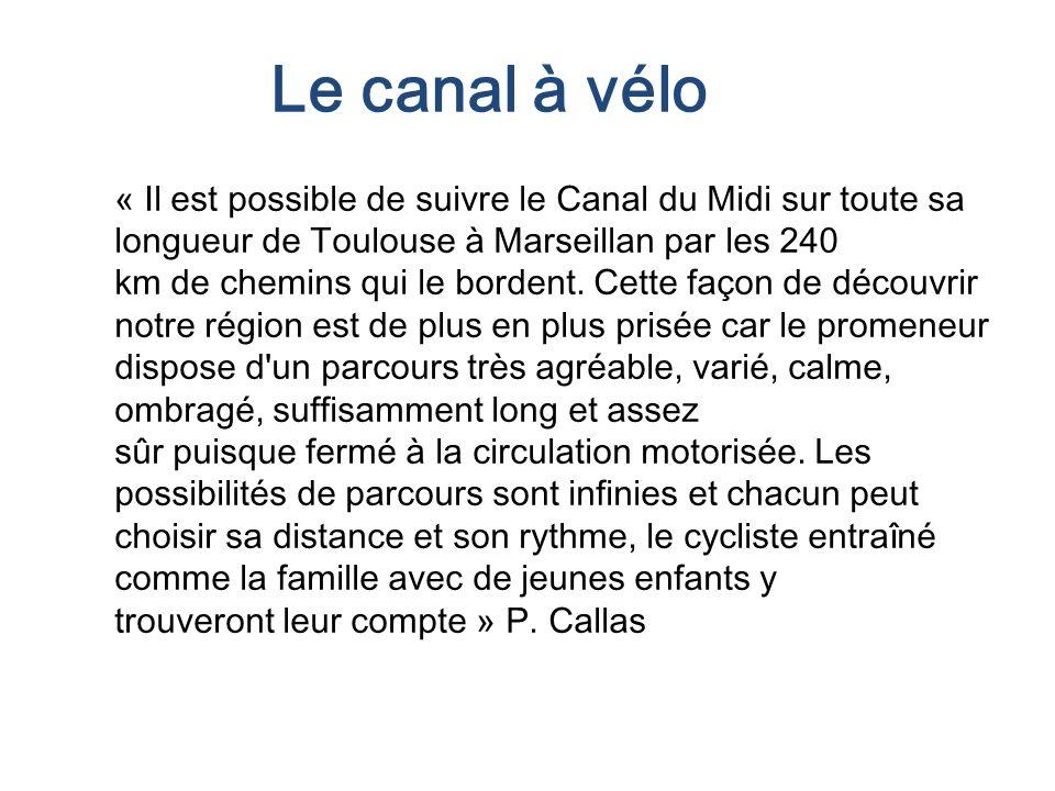 « Il est possible de suivre le Canal du Midi sur toute sa longueur de Toulouse à Marseillan par les 240 km de chemins qui le bordent.