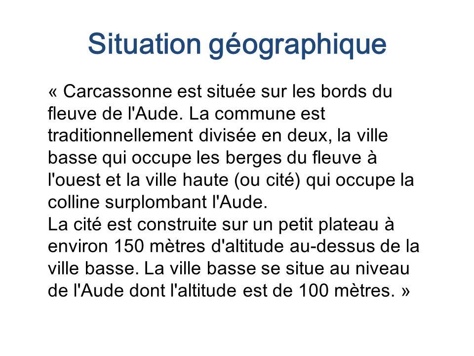 Situation géographique « Carcassonne est située sur les bords du fleuve de l Aude.