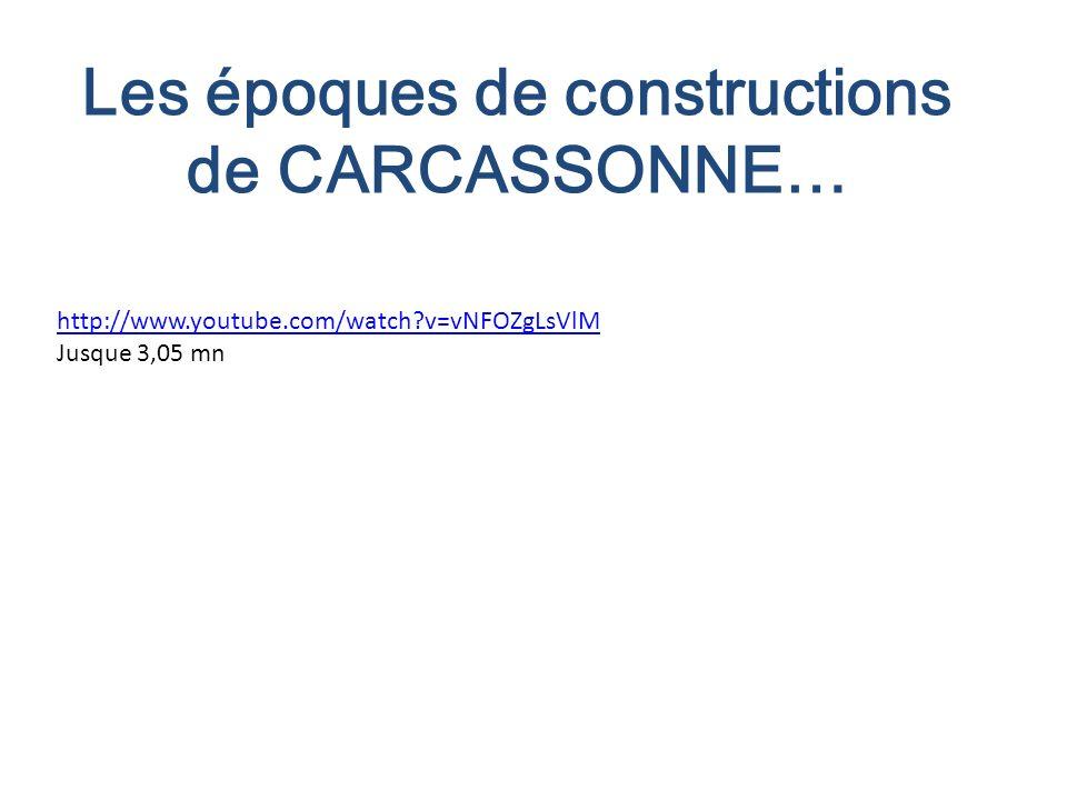 Les époques de constructions de CARCASSONNE… http://www.youtube.com/watch?v=vNFOZgLsVlM Jusque 3,05 mn