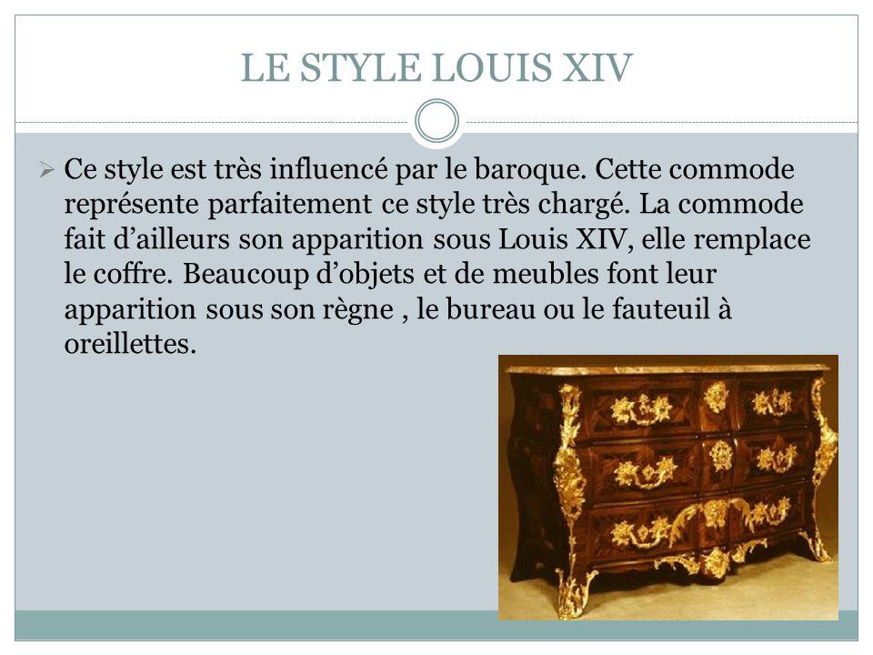 LE STYLE LOUIS XIV Ce style est très influencé par le baroque. Cette commode représente parfaitement ce style très chargé. La commode fait dailleurs s