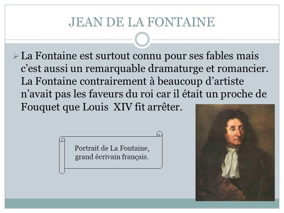 JEAN DE LA FONTAINE La Fontaine est surtout connu pour ses fables mais cest aussi un remarquable dramaturge et romancier. La Fontaine contrairement à