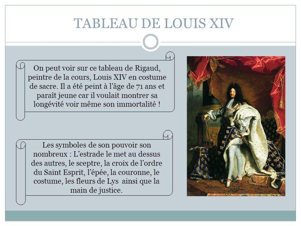 TABLEAU DE LOUIS XIV Les symboles de son pouvoir son nombreux : Lestrade le met au dessus des autres, le sceptre, la croix de lordre du Saint Esprit,