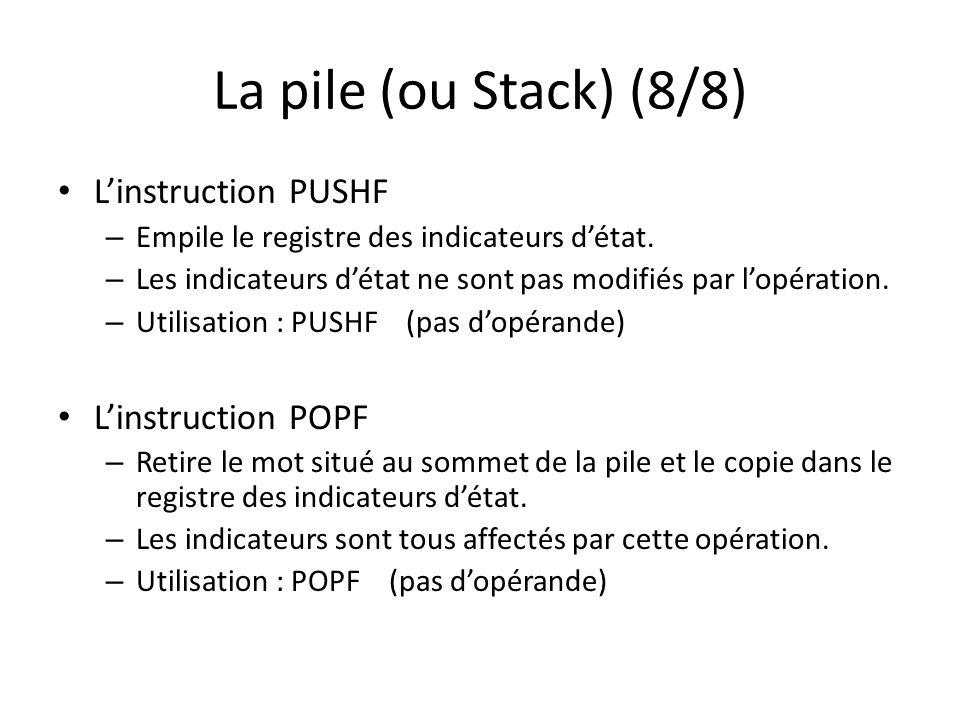 La pile (ou Stack) (8/8) Linstruction PUSHF – Empile le registre des indicateurs détat.
