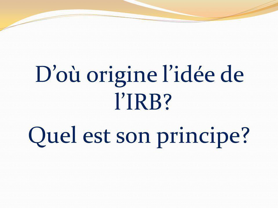 Doù origine lidée de lIRB? Quel est son principe?
