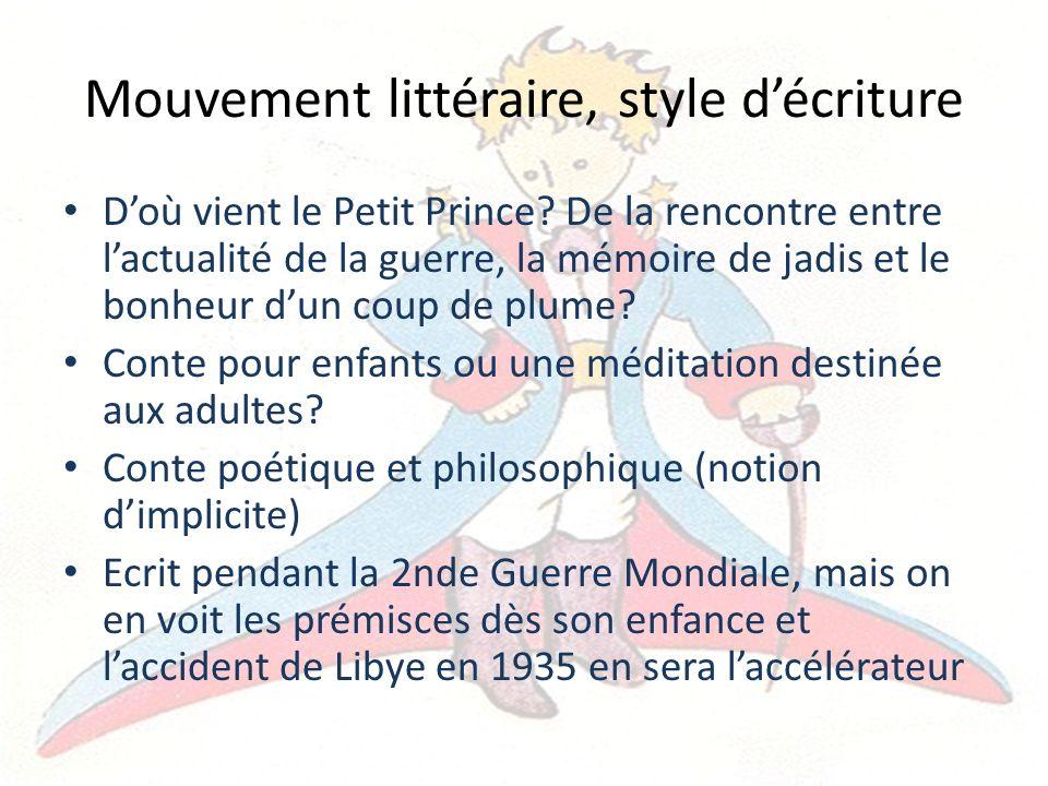 Mouvement littéraire, style décriture Doù vient le Petit Prince? De la rencontre entre lactualité de la guerre, la mémoire de jadis et le bonheur dun