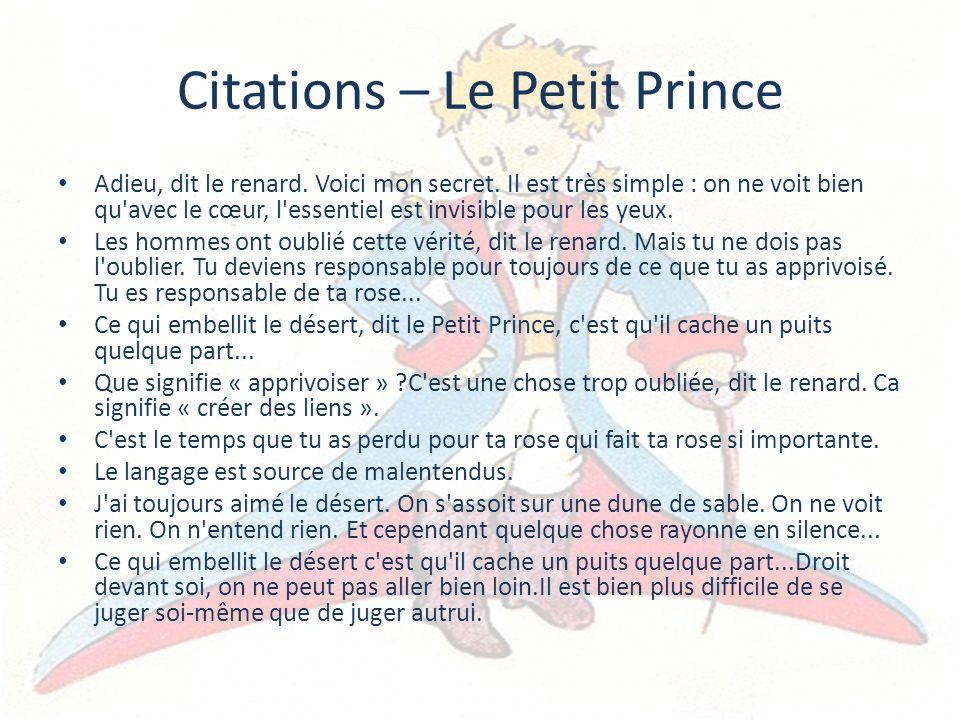 Citations – Le Petit Prince Adieu, dit le renard. Voici mon secret. Il est très simple : on ne voit bien qu'avec le cœur, l'essentiel est invisible po