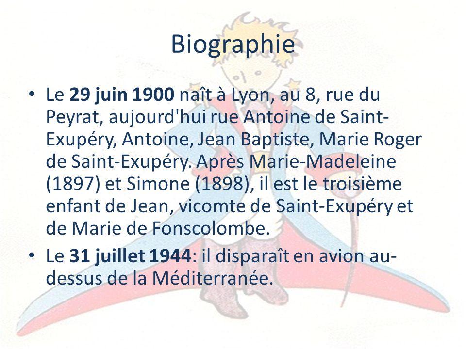 Biographie Le 29 juin 1900 naît à Lyon, au 8, rue du Peyrat, aujourd'hui rue Antoine de Saint- Exupéry, Antoine, Jean Baptiste, Marie Roger de Saint-E