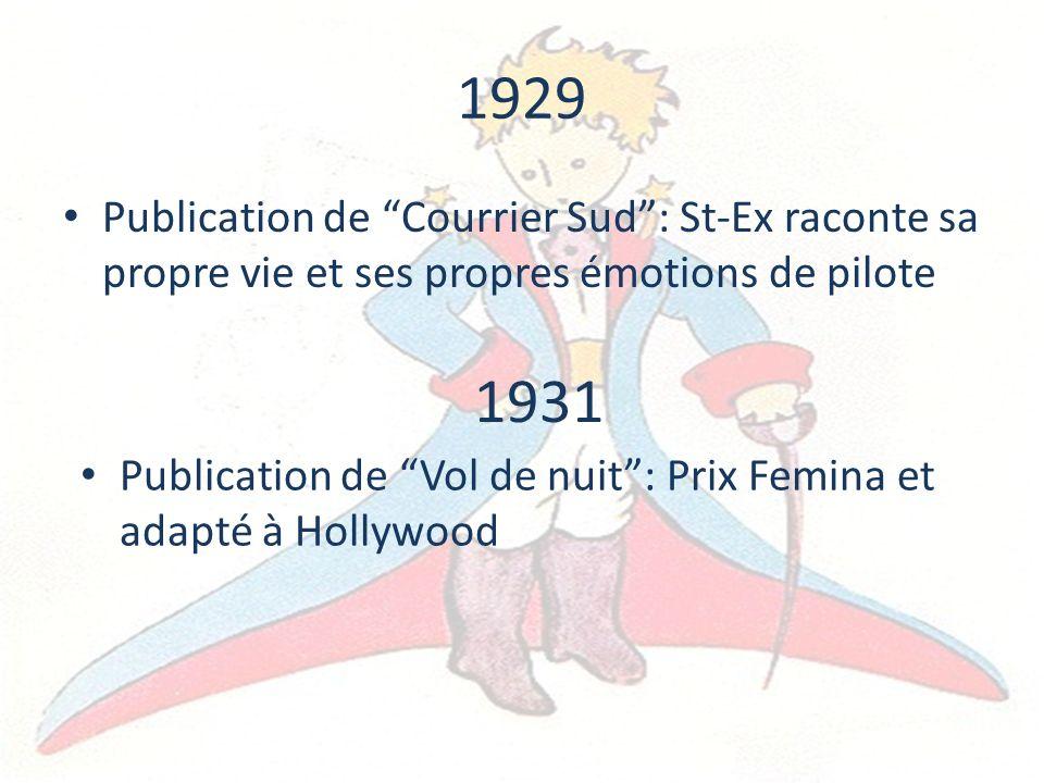 1929 Publication de Courrier Sud: St-Ex raconte sa propre vie et ses propres émotions de pilote 1931 Publication de Vol de nuit: Prix Femina et adapté