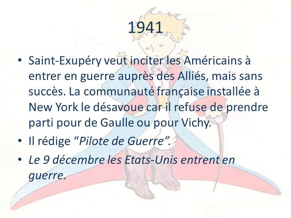 1941 Saint-Exupéry veut inciter les Américains à entrer en guerre auprès des Alliés, mais sans succès. La communauté française installée à New York le