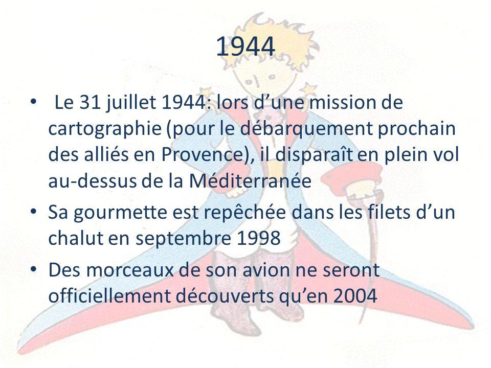 1944 Le 31 juillet 1944: lors dune mission de cartographie (pour le débarquement prochain des alliés en Provence), il disparaît en plein vol au-dessus