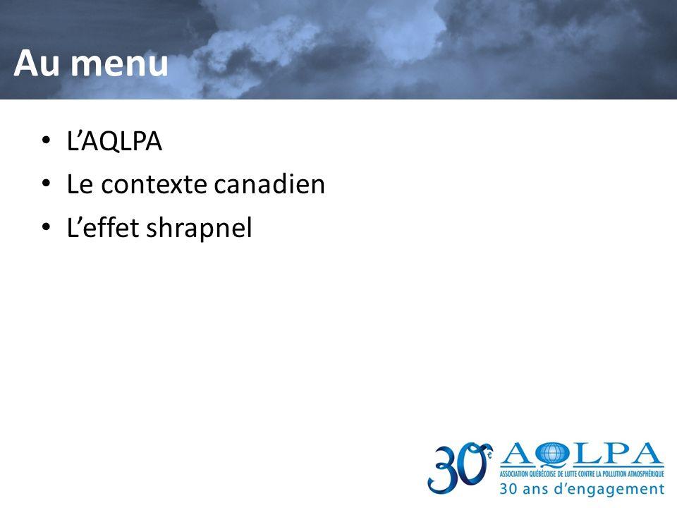 Au menu LAQLPA Le contexte canadien Leffet shrapnel