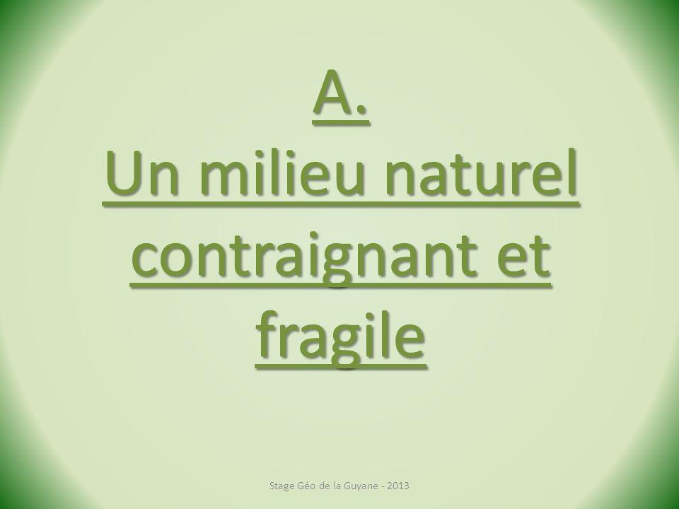 A. Un milieu naturel contraignant et fragile Stage Géo de la Guyane - 2013