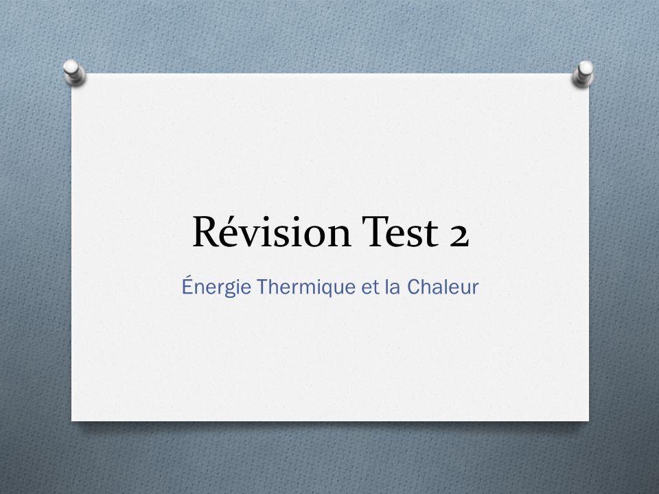 Révision Test 2 Énergie Thermique et la Chaleur