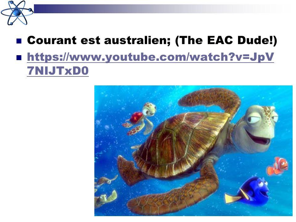 Courant est australien; (The EAC Dude!) https://www.youtube.com/watch?v=JpV 7NIJTxD0 https://www.youtube.com/watch?v=JpV 7NIJTxD0