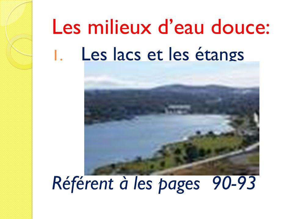 Les milieux deau douce: 1. Les lacs et les étangs Référent à les pages 90-93