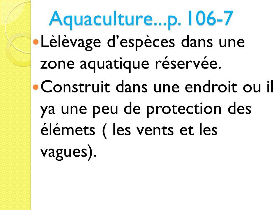 Aquaculture...p. 106-7 Lèlèvage despèces dans une zone aquatique réservée. Construit dans une endroit ou il ya une peu de protection des élémets ( les