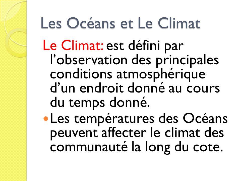 Les Océans et Le Climat Le Climat: est défini par lobservation des principales conditions atmosphérique dun endroit donné au cours du temps donné. Les