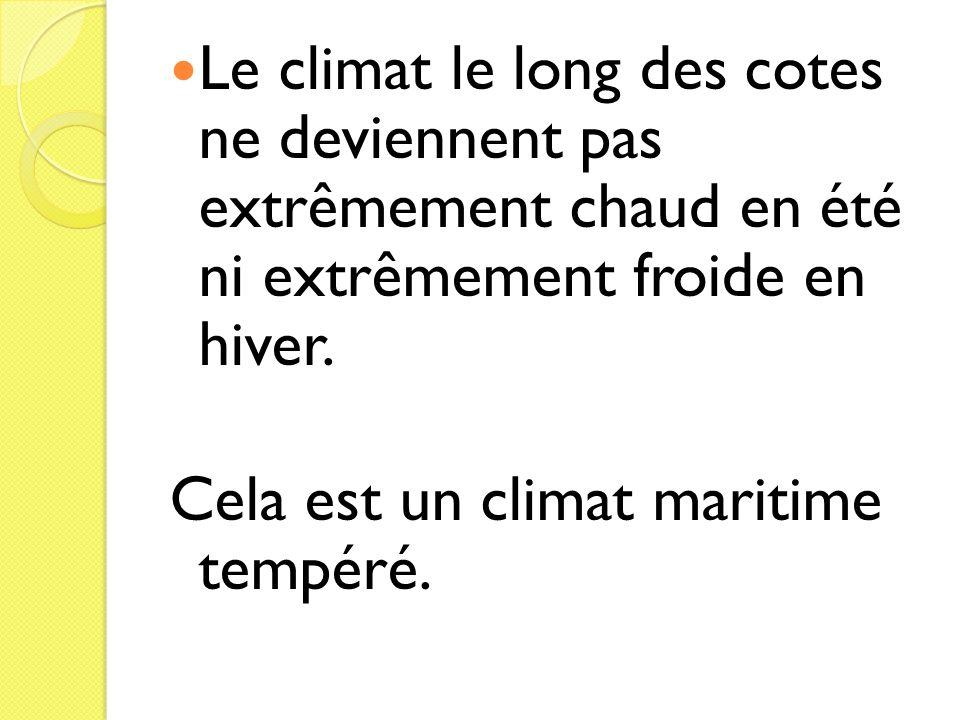 Le climat le long des cotes ne deviennent pas extrêmement chaud en été ni extrêmement froide en hiver. Cela est un climat maritime tempéré.