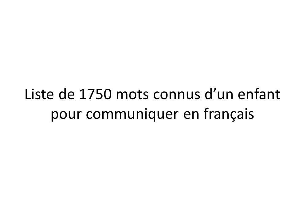 Liste de 1750 mots connus dun enfant pour communiquer en français
