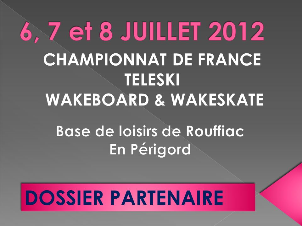 CHAMPIONNAT DE FRANCE TELESKI WAKEBOARD & WAKESKATE DOSSIER PARTENAIRE
