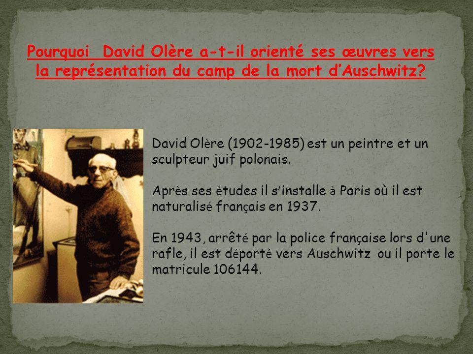 Pourquoi David Olère a-t-il orienté ses œuvres vers la représentation du camp de la mort dAuschwitz.