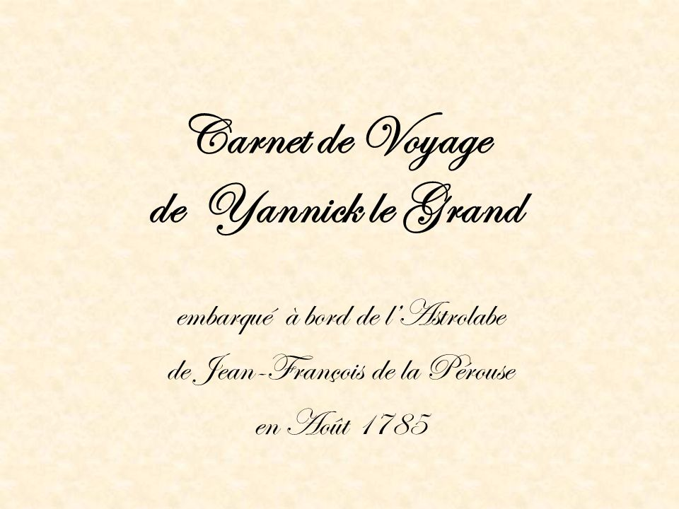 Carnet de Voyage de Yannick le Grand embarqué à bord de lAstrolabe de Jean-François de la Pérouse en Août 1785