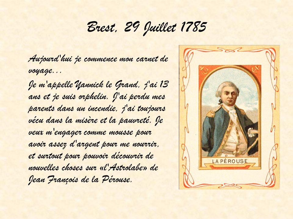 Brest, 29 Juillet 1785 Aujourd'hui je commence mon carnet de voyage... Je m'appelle Yannick le Grand, j'ai 13 ans et je suis orphelin. J'ai perdu mes