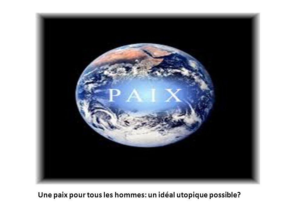 Une paix pour tous les hommes: un idéal utopique possible?