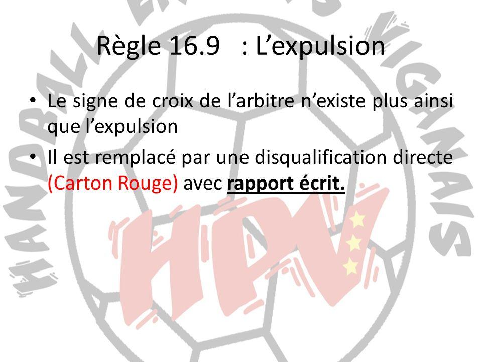 Règle 16.9: Lexpulsion Le signe de croix de larbitre nexiste plus ainsi que lexpulsion Il est remplacé par une disqualification directe (Carton Rouge)