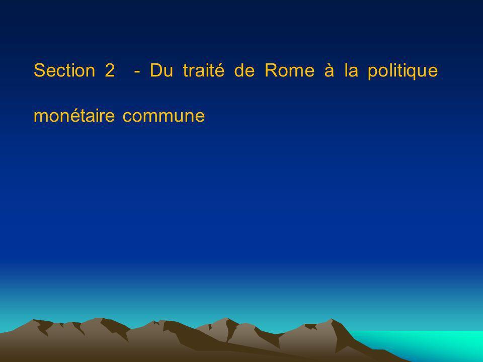 Section 2 - Du traité de Rome à la politique monétaire commune