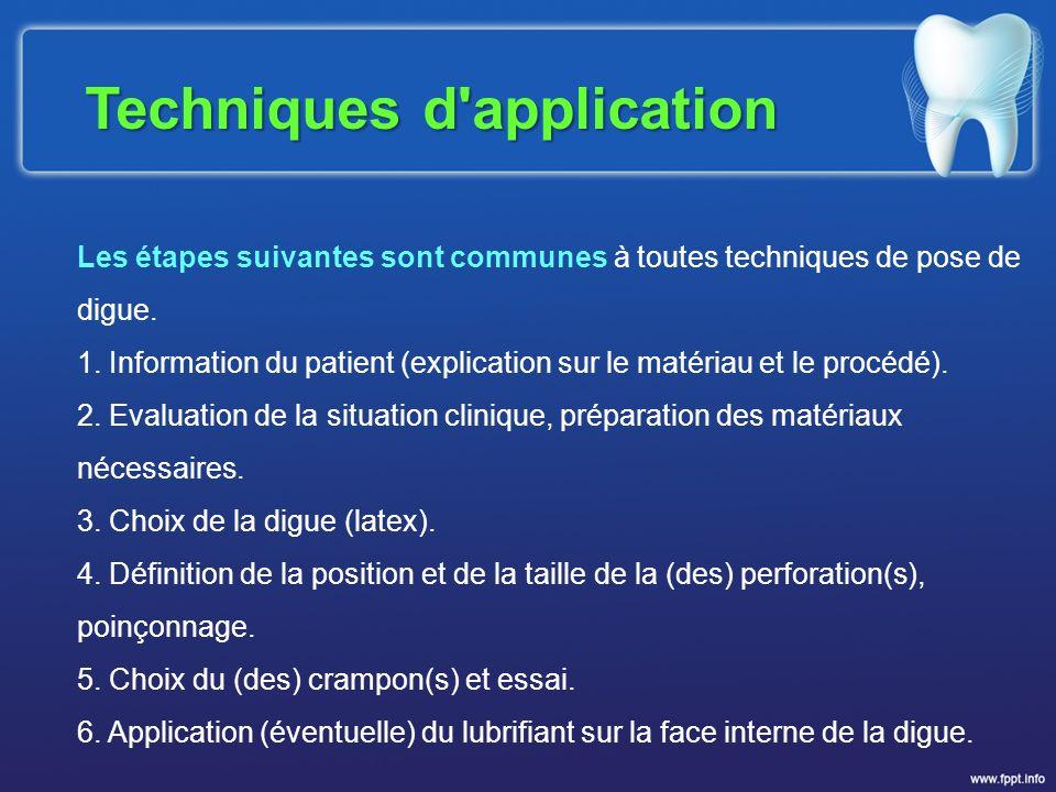 Techniques d'application Les étapes suivantes sont communes à toutes techniques de pose de digue. 1. Information du patient (explication sur le matéri